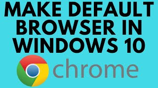 How To Make Google Chrome Default Browser In Windows 10 Youtube