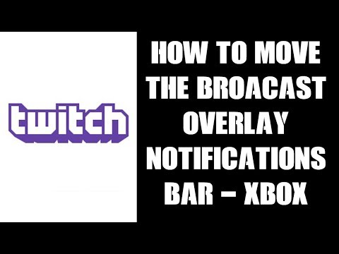 How To Move The Broadcast Overlay / Notification Bar Twitch Xbox One  Streaming App