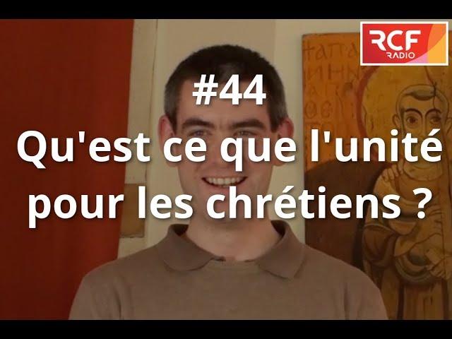#44 - Qu'est-ce que l'unité pour les chrétiens ?