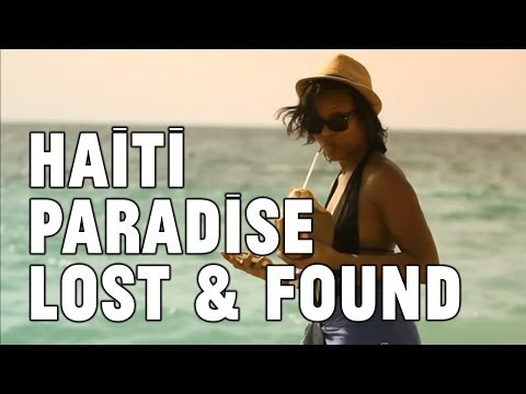 Haiti: Paradise Lost & Found