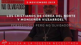 Los Cristianos De Corea Del Norte Y Mons Villarroel Perseguidos Pero No Olvidados 5 11 2019 Youtube