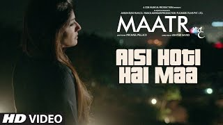 Aisi Hoti Hai Maa Video Song | Maatr (2017)