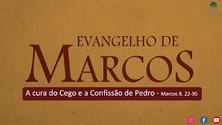 MARCOS | A cura do Cego e a Confissão de Pedro - Pr Marcello Costa