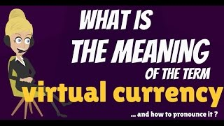 What is VIRTUAL CURRENCY? VIRTUAL CURRENCY meaning - VIRTUAL CURRENCY definition