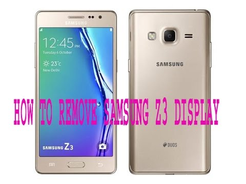 how to remove samsung Z3 display