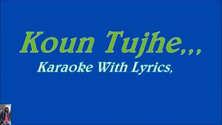 Koun Tujhe,,,Original Karaoke With Lyrics,