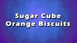 Sugar Cube Orange Biscuits | Easy Recipes | Easy To Learn