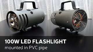 DIY: 100W LED Flashlight Mounted In PVC Pipe