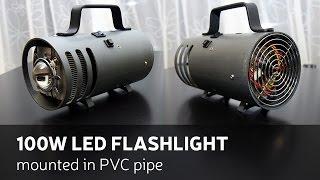 DIY: 100W LED Flashlight Mounted In PVC Pipe