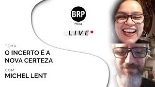 BRP Live - O Incerto é a Nova Certeza com Michel Lent