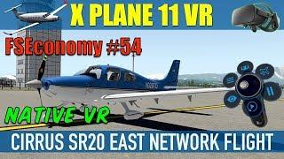 X Plane 11 Native VR FSEconomy #54 Cirrus SR20 East Network Flight Oculus Rift