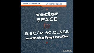 Vector space video 1 for b.sc/m.sc/tgt/pgt maths