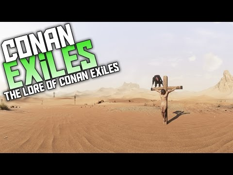 Conan Exiles - The World and Lore Of Conan Exiles - Conan Exiles Lore