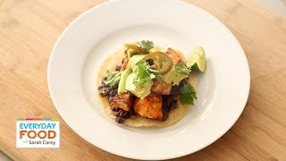 Spicy Sweet Potato And Black Bean Tostadas - Everyday Food With Sarah Carey