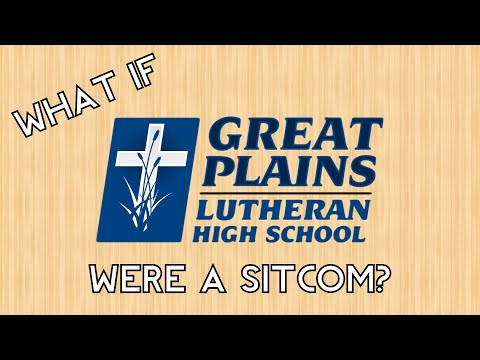 What if Great Plains Lutheran High School were a Sitcom?