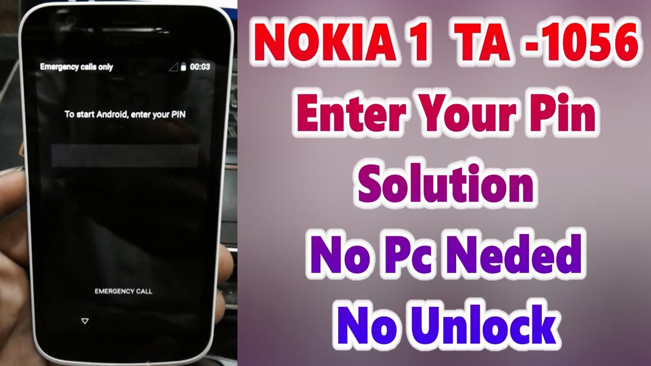 Nokia 1 TA 1056 To Start Android Enter Your PIN FIX 100% Solved