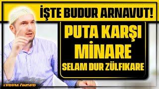 İşte budur Arnavut! Puta karşı minare; Selam dur zülfikare… / Kerem Önder