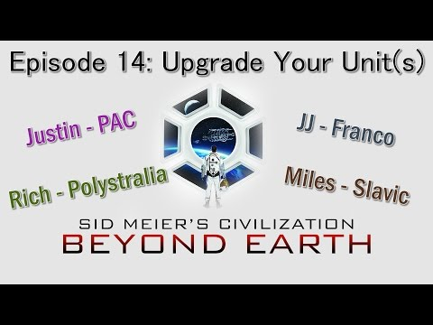 Civilization Beyond Earth Multiplayer - S6: Epi 14: Upgrade Your Unit(s)