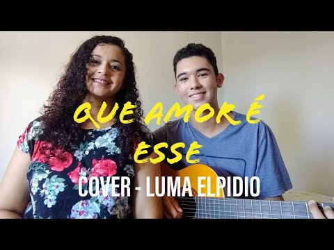 Que Amor é Esse  Pedro Aguiar Feat Mãe Cover - Luma Elpidio
