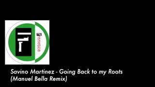 Savino Martinez - Going Back To My Roots - Manuel Bella Remix