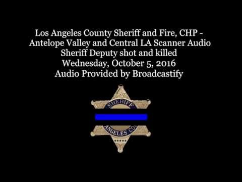 Los Angeles County Sheriff Scanner Audio Sheriff Deputy shot and killed