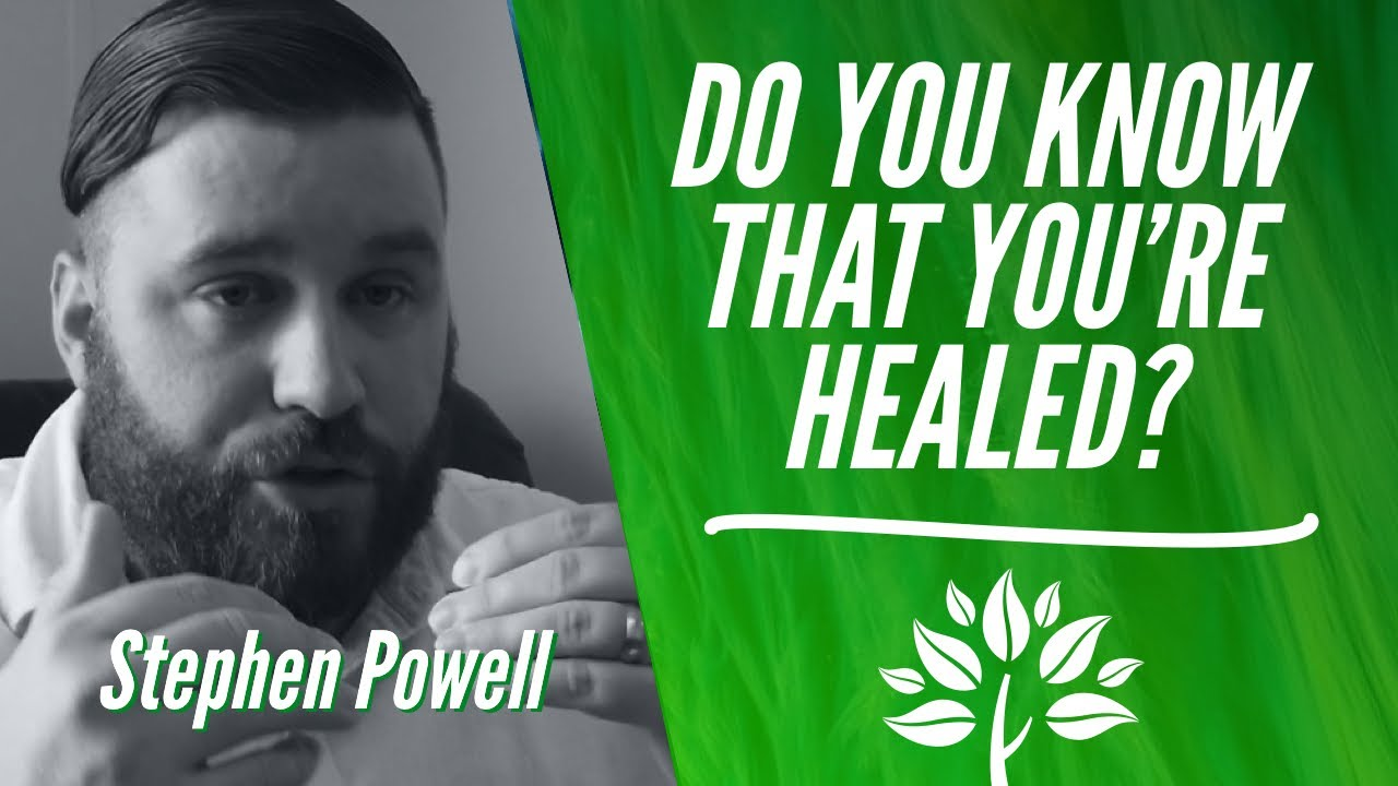 DO YOU KNOW THAT YOU'RE HEALED? | Stephen Powell