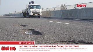 Cao tốc Đà Nẵng - Quảng Ngãi hư hỏng do thi công