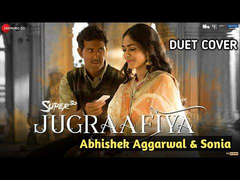 Jugraafia : Super 30 I Duet Cover Abhishek Aggarwal & Sonia I Hrithik Roshan I 2019 New Songs