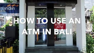HOW TO FIND USE AND CHOOSE AN ATM IN BALI 2018
