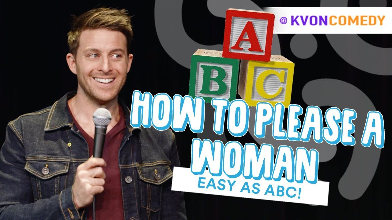 How To Please A Woman: it's Easy as ABC! (comedian K-von explains)
