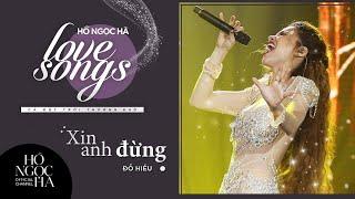 Xin Anh Đừng - Hồ Ngọc Hà | Love Songs - Cả Một Trời Thương Nhớ