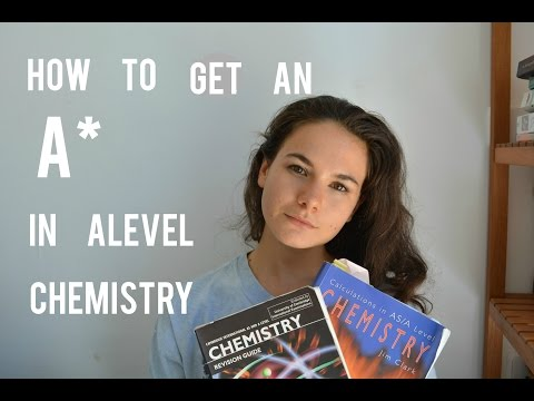 How To Get An A* In A Level Chemistry / Tips And Resources