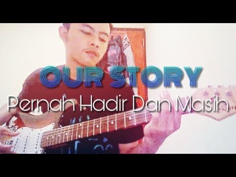 Our Story - Pernah Hadir Dan Masih (cover by Bastian)
