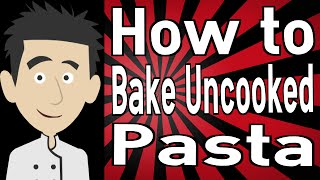 How to Bake Uncooked Pasta