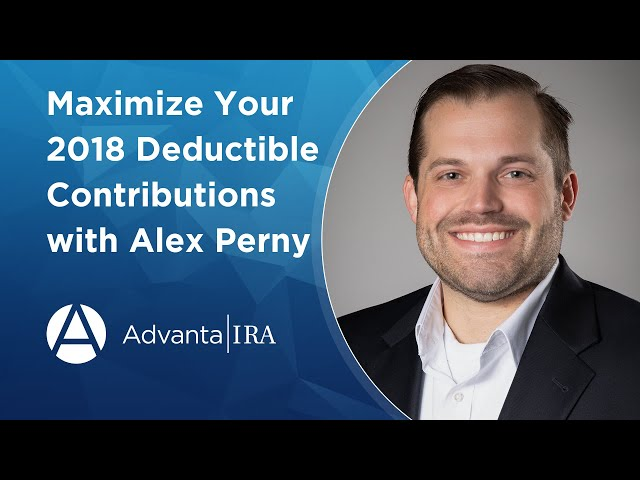 Maximize Your 2018 Deductible Contributions