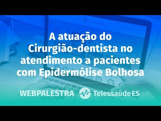 WebPalestra: A atuação do Cirurgião-dentista no atendimento a pacientes com Epidermólise Bolhosa