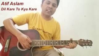 Dil Kare Toh Kya Kare Ho |  Mann Jahaan | Atif Aslam | Guitar Cover | Chords