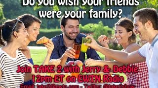 Take 2 with Jerry and Debbie - 9/30/16 - Friends vs Family