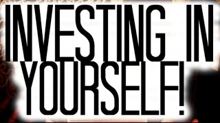 Investing In Yourself: Above All Else!