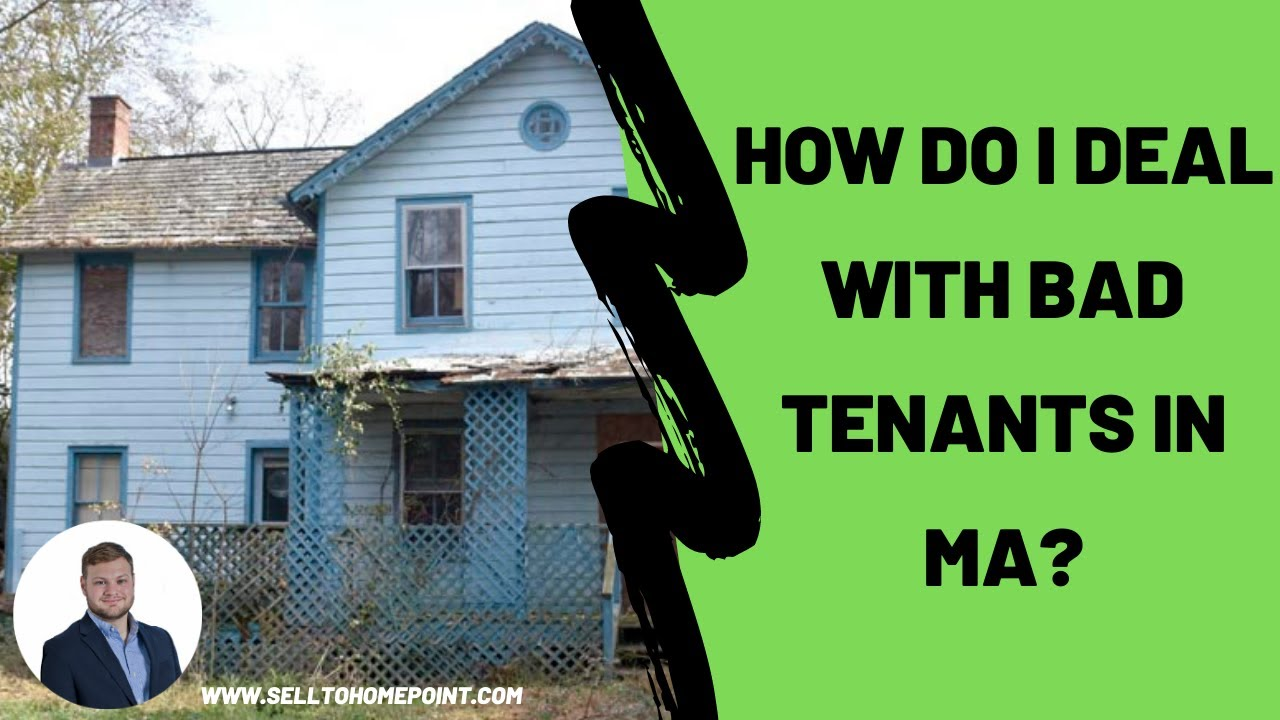 How Do I Deal With Bad Tenants In MA? | SellToHomepoint.com