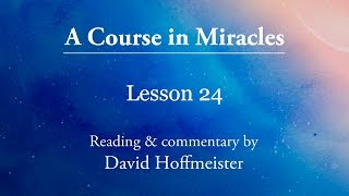 ACIM Lessons - 24 Plus Text with Commentary by David Hoffmeister A Course in Miracles