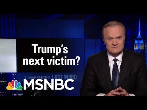 Lawrence's Last Word: President Donald Trump's Next Victim? | The Last Word | MSNBC