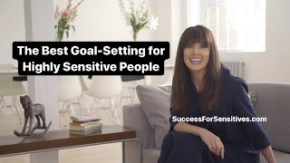 HOW TO SET GOALS WHEN YOU ARE HIGHLY SENSITIVE - Success For Sensitives