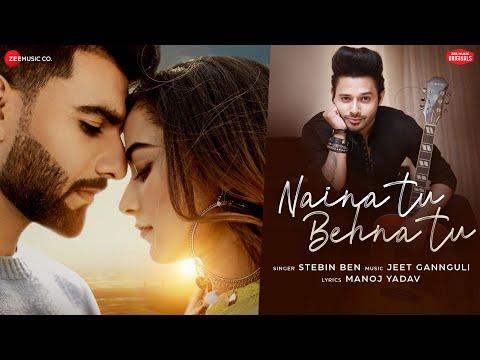 Naina Tu Behna Tu   Mr Mnv, Stefy Patel  Stebin Ben, Jeet Gannguli ,Manoj Yadav  Zee Music Originals