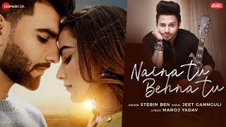 Naina Tu Behna Tu | Mr Mnv, Stefy Patel| Stebin Ben, Jeet Gannguli ,Manoj Yadav| Zee Music Originals