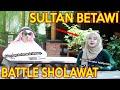 PRANK SHOLAWAT SULTAN BETAWI !! BATTLE SHOLAWAT SAMA UKHTI