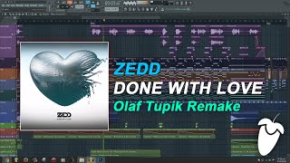 Zedd - Done With Love (Original Mix) (FL Studio Remake + FLP)