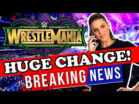 HUGE WRESTLEMANIA 34 CHANGE!!