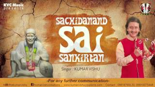 Sachidanand Sai Sankirtan Bhajan By Kumar Vishu | New Devotional Song 2014