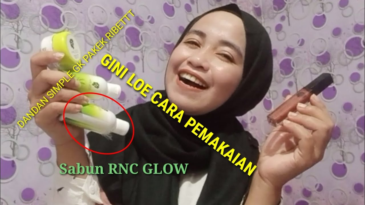 Cara Pemakaian Skincare Rnc Glow Youtube
